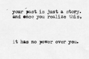 quote-about-your-past-is-just-a-story-once-you-realize-this-it-has-no-power-over-you