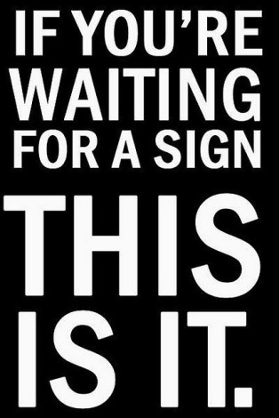 if-youre-waiting-for-a-sign-this-is-it1