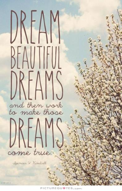 dream-beautiful-dreams-and-then-work-to-make-those-dreams-come-true-quote-1