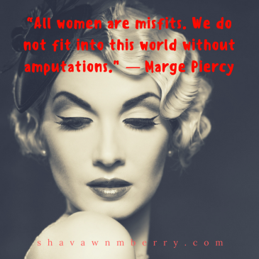 all-women-are-misfits-we-do-not-fit-into-this-world-without-amputations-marge-piercy